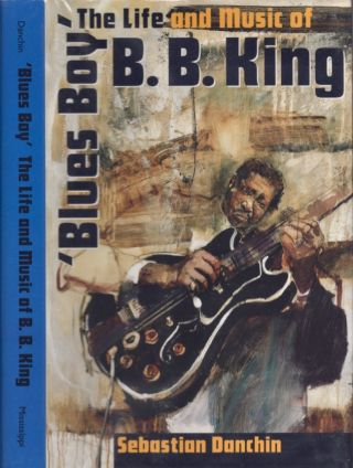 'Blues Boy' The Life and Music of B. B. King. Sebastian Danchin.