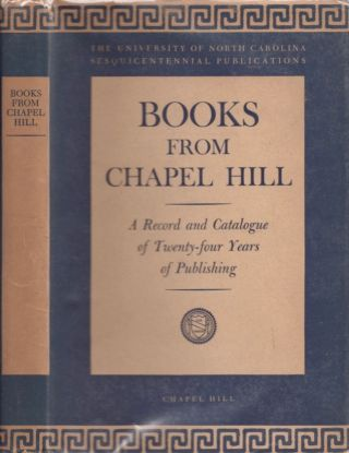 Books From Chapel Hill: A Complete Catalogue 1923-1945. Louis R. Wilson, Director.