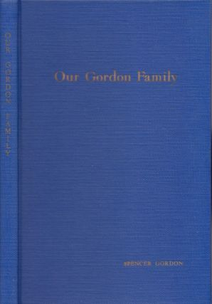 Our Gordon Family: A Genealogical and Biographical Record. Spencer Gordon.