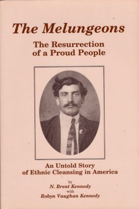 The Melungeons: The Resurrection of a Proud People An Untold Story of Ethnic Cleansing in America. N. Brent Kennedy, Robyn Vaughan Kennedy.