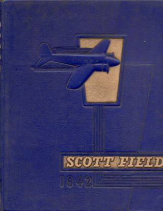 Scott Field United States Army Air Corps: A Pictorial and Historical Review of Scott Field. United States Army Air Corps.