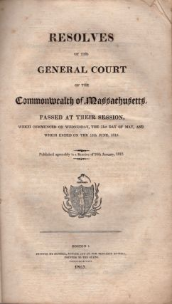 Resolves of the General Court of the Commonwealth of Massachusetts, Passed At Their Session,...