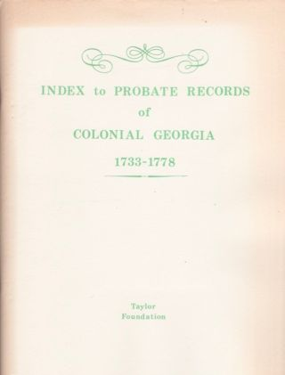 Index to Probate Records of Colonial Georgia 1733-1778. Marilyn L. Adams