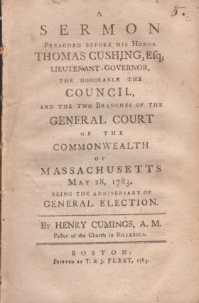A Sermon Preached Before His Honor Thomas Cushing, Esq; Lieutenant-Governor, The Honourable The...