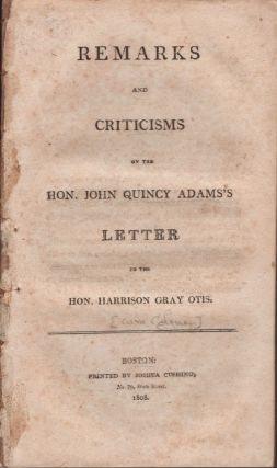 Remarks and Criticisms on the Hon. John Quincy Adams's Letter to the Hon. Harrison Gray Otis. William Coleman.