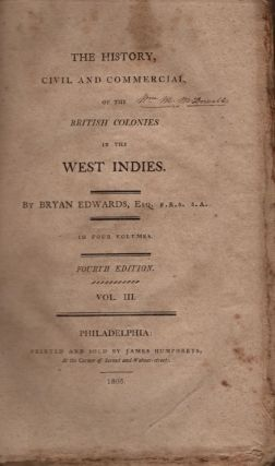 The History, Civil and Commercial of the British Colonies in the West Indies. Volume III. Bryan...