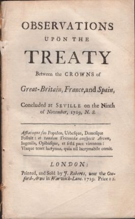 Observations Upon Treaty Between the Crowns of Great-Britain, France, and Spain, Concluded at Seville on the Ninth of November, 1729, N.S. Sir Robert Walpole.