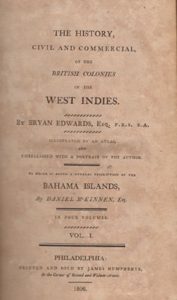 The History, Civil and Commercial of the British Colonies in the West Indies. Volume 1. Bryan...