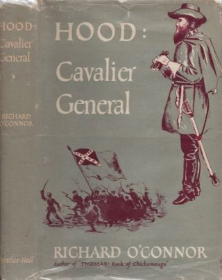 Hood: Cavalier General. Richard O' Connor.