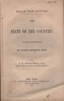 Hear the South ! The State of the Country: An Article Republished from The Southern Presbyterian Review. J. H. Thornwell, S. C. Professor of Theology Seminaruy Columbia.