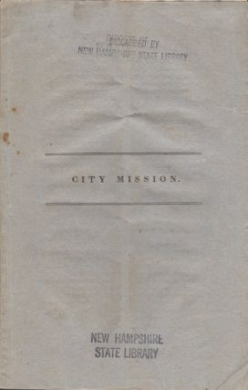 The First Annual Report of the Managers of the New York Protestant Episcopal City Mission Society: Presented at the Annual Meeting of the Society, Thursday, Jan. 12, 1832. New York City-Mission Society.