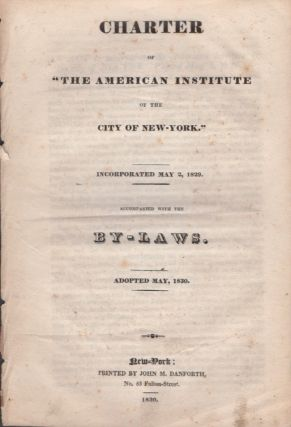 "Charter of ""The American Institute of the City of New York."" Incorporated May 2, 1829. American..."