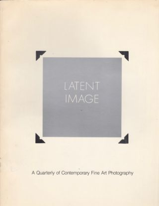 Latent Image: A Quarterly of Contemporary Fine Art Photography. Volume 1. No. 2 & 3. Michael...
