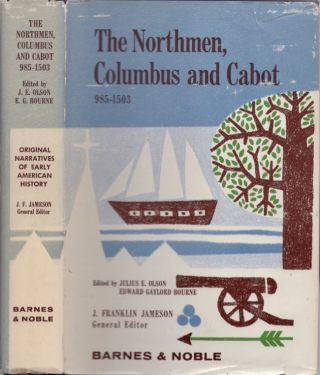 The Northmen Columbus and Cabot 985-1503. Juliius E. Olson, Edward Gaylord Bourne