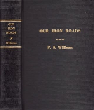 Our Iron Roads: Their History, Construction, and Administration. Frederick S. Williams.