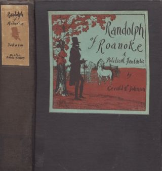 Randolph of Roanoke: A Political Fantastic. Gerald W. Johnson.