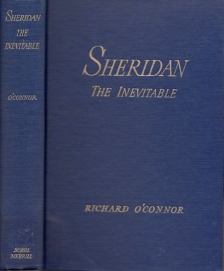 Sheridan the Inevitable. Richard O' Connor.