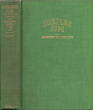 Jubilee Jim: The Life of Colonel Fiske, Jr. Robert H. Fuller.