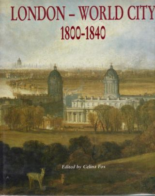 London - World City 1800-1840. Celina Fox.
