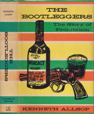 The Bootleggers: The Story of Chicago's Prohibition Era. Kenneth Allsop