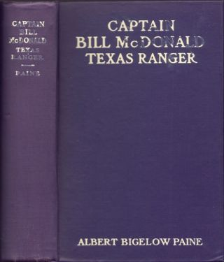 Captain Bill McDonald Texas Ranger: A Story of Frontier Reform. Albert Bigelow Paine