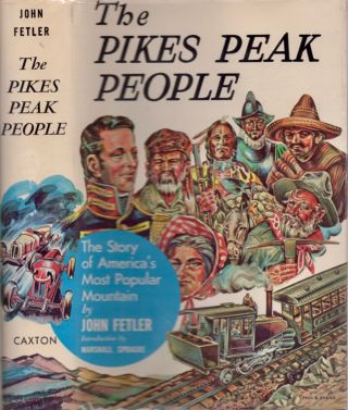The Pikes Peak People: The Story of America's Most Popular Mountain. John Fetler