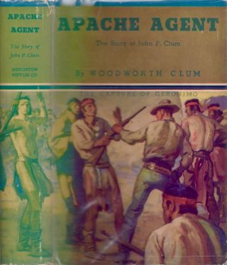 Apache Agent: The Story of John P. Clum. Woodworth Clum