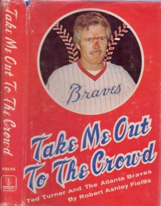Take Me Out to the Crowd: Ted Turner and the Atlanta Braves. Robert Ashley Fields