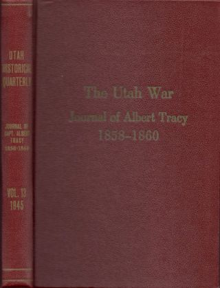 Utah Historical Quarterly Vol. XIII 1945: The Utah War Journal of Albert Tracy. J. Cecil Alter