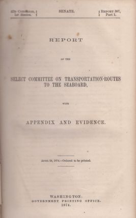 Report of the Select Committee on Transportation-Routes To the Seaboard, With Appendix and...