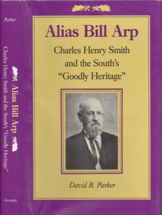 "Alias Bill Arp: Charles Henry Smith and the South's ""Goodly Heritage"" David B. Parker"