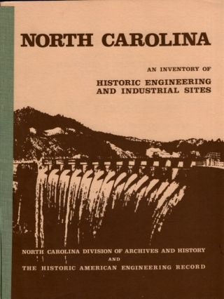 North Carolina: An Inventory of Historic Engineering and Industrial Sites. Brent D. Glass,...