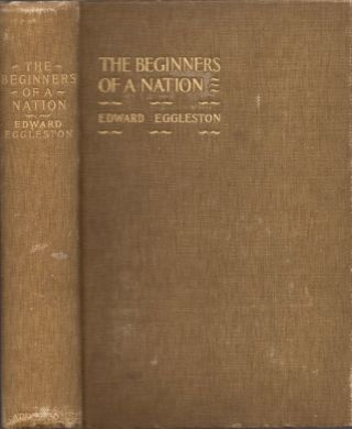 The Beginners of a Nation: A History of the Source and Rise of the Earliest English Settlements...
