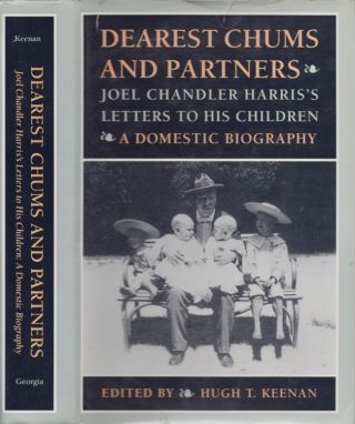 Dearest Chums and Partners: Joel Chandler Harris's Letters to His Children A Domestic Biography....