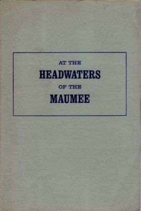 At The Headwaters of the Maumee: A History of the Forts of Fort Wayne. Paul Woehrmann