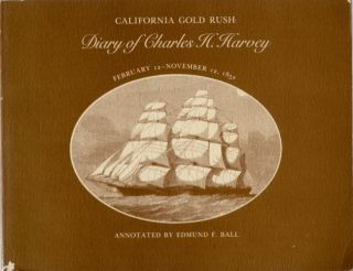 California Gold Rush: Diary of Charles H. Harvey February 12- November 12, 1852. Charles H....
