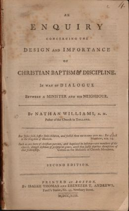 An Enquiry Concerning the Design and Importance of Christian Baptism & Discipline. In Way of...