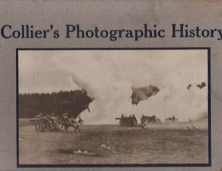 Collier's Photographic History of the European War Including Sketches and Drawings Made in the...