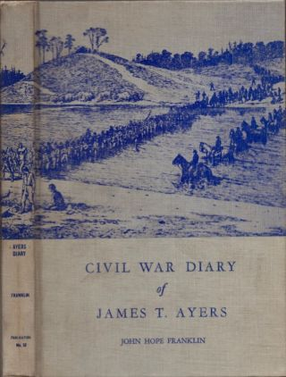 The Diary of James T. Ayers: Civil War Recruiter. James T. Ayers, John Hope Franklin, with an...