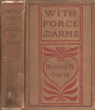 With Force and Arms A Tale of Love and Salem Witchcraft. Howard R. Garis