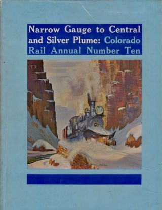 Colorado Rail Annual A Journal of Railroad History in the Rocky Mountain West Issue Number Ten -...