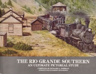 Rio Grande Southern An Ultimate Pictorial Study. Richard L. Dorman