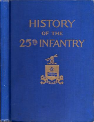 History of the Twenty-Fifth Regiment United States Infantry 1869-1926. John H. Nankivell, Captain...