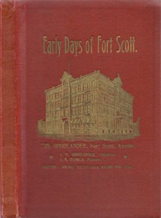 Memoirs and Recollections of C. W. Goodlander of the Early Days of Fort Scott. C. W. Goodlander
