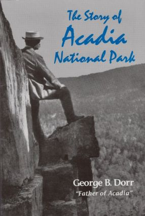 The Story of Acadia National Park. George B. Dorr