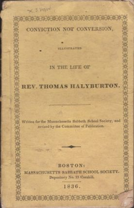 Conviction Not Conversion, Illustrated in the Life of Rev. Thomas Halyburton. Christopher C. Dean