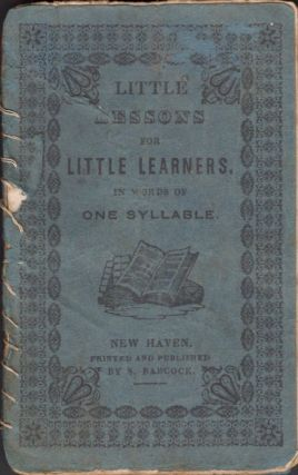 Little Lessons for Little Learners In Words of One Syllable. Publisher S. Babcock