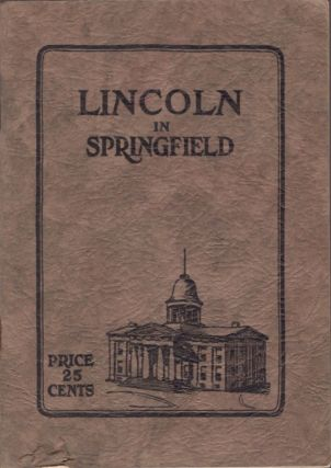 Lincoln in Springfield A Guide to the Places in Springfield Which Were Associated with the Life...