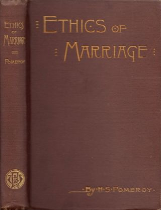 The Ethics of Marriage. H. S. M. D. Pomeroy