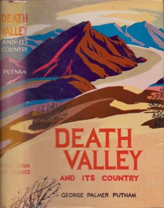 Death Valley and Its Country. George Palmer Putnam